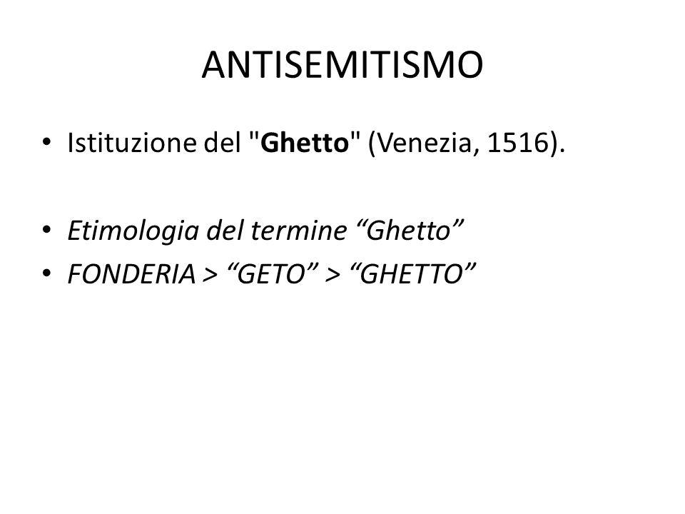 ANTISEMITISMO Istituzione del Ghetto (Venezia, 1516).