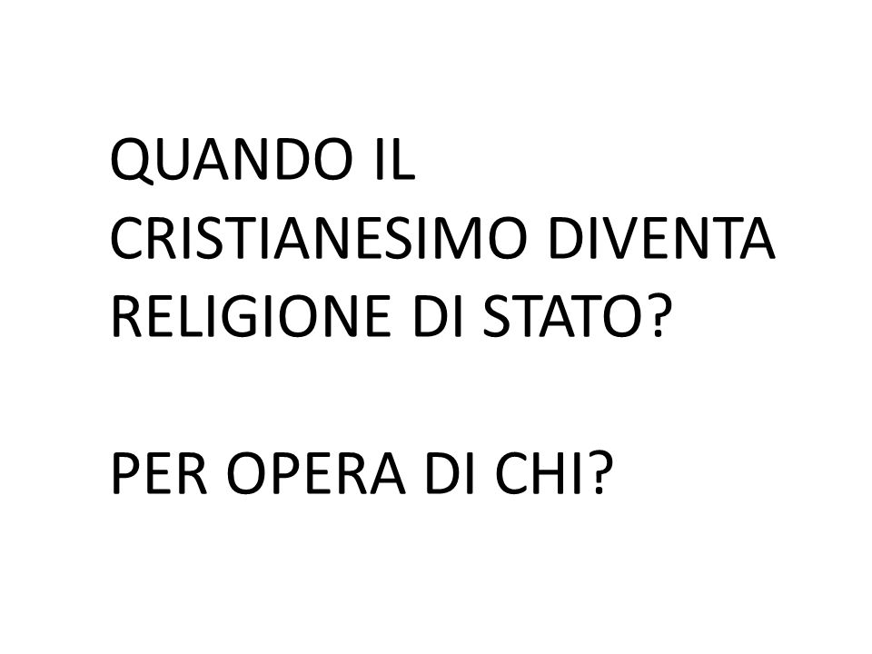 QUANDO IL CRISTIANESIMO DIVENTA RELIGIONE DI STATO