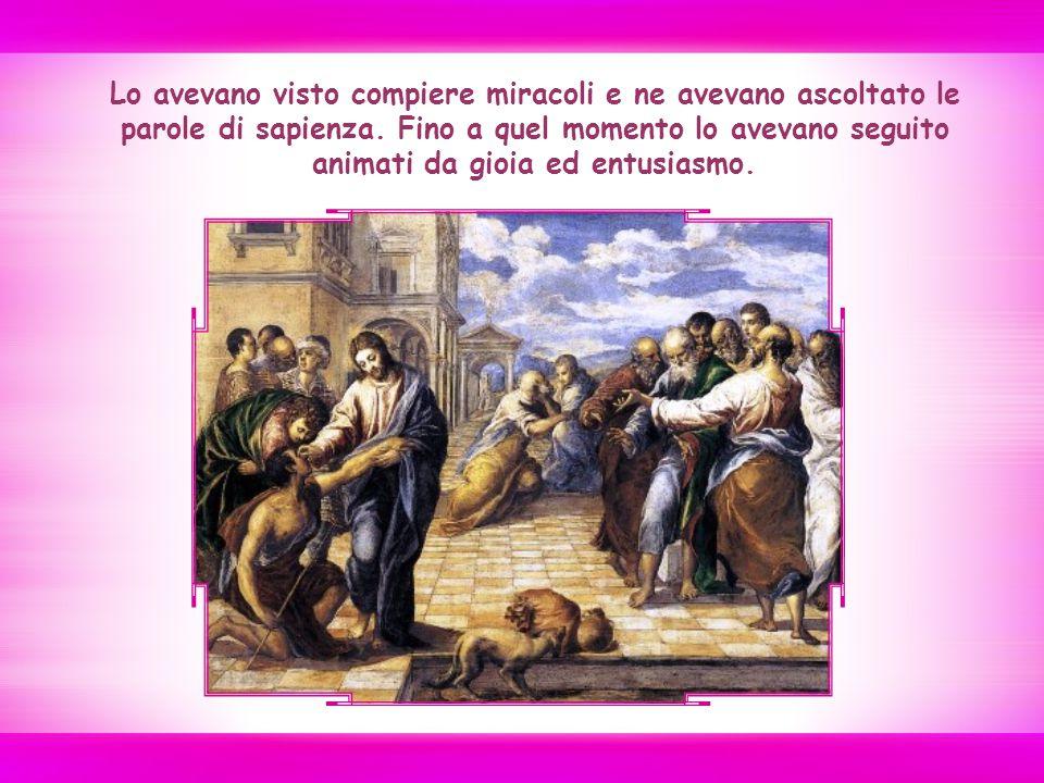 Lo avevano visto compiere miracoli e ne avevano ascoltato le parole di sapienza.