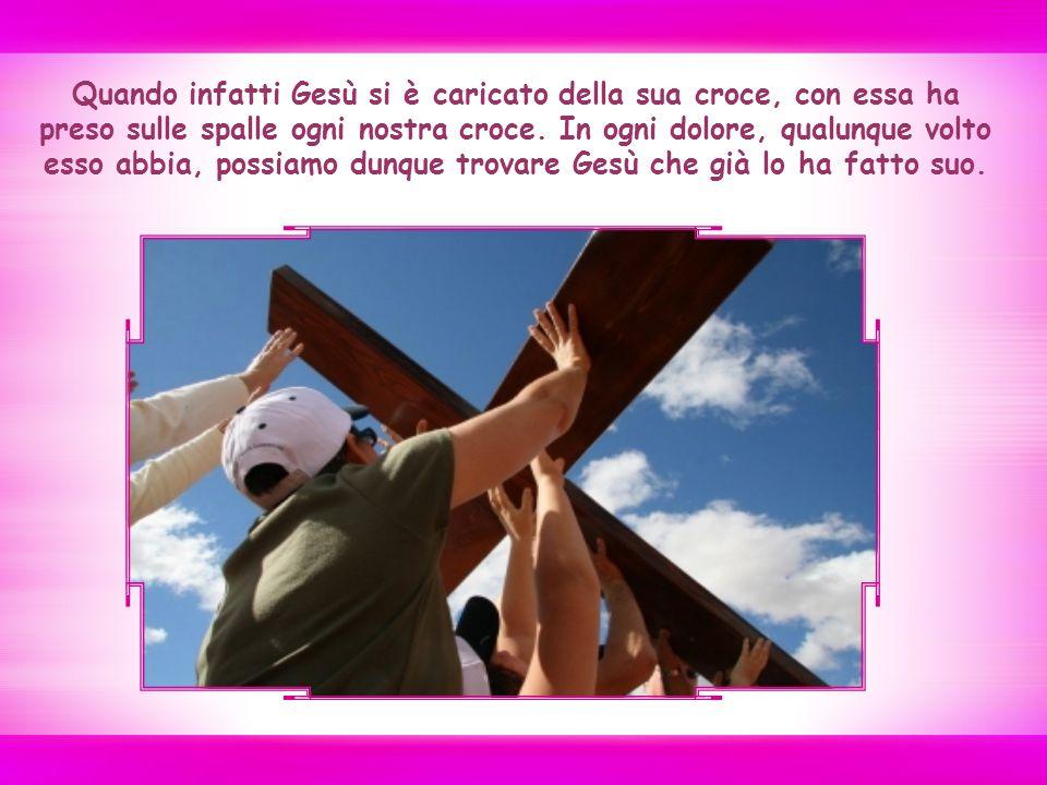 Quando infatti Gesù si è caricato della sua croce, con essa ha preso sulle spalle ogni nostra croce.