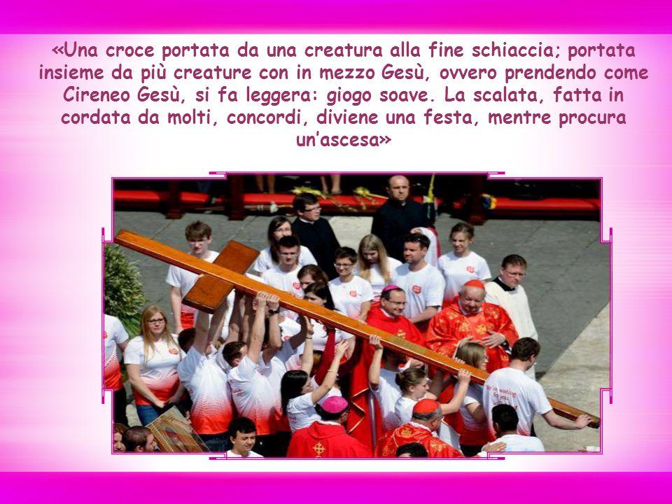«Una croce portata da una creatura alla fine schiaccia; portata insieme da più creature con in mezzo Gesù, ovvero prendendo come Cireneo Gesù, si fa leggera: giogo soave.