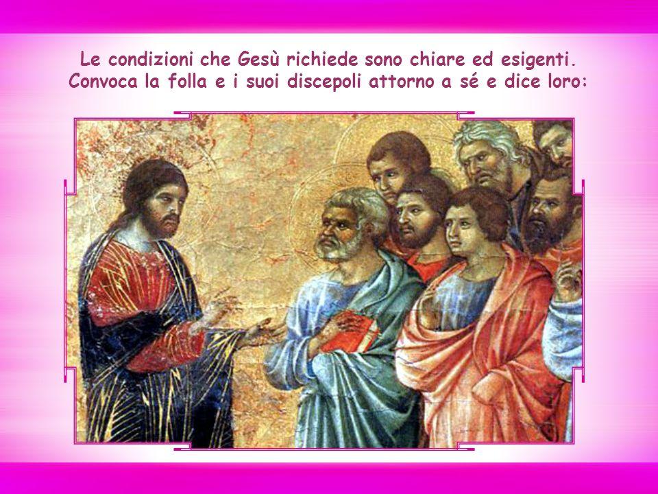 Le condizioni che Gesù richiede sono chiare ed esigenti