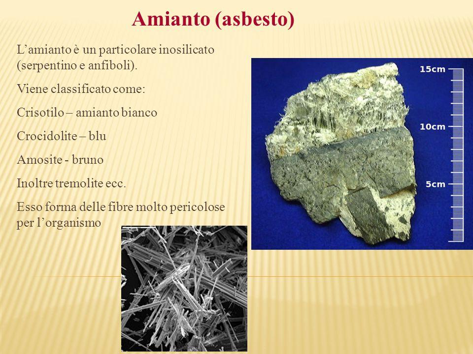 Amianto (asbesto) L'amianto è un particolare inosilicato (serpentino e anfiboli). Viene classificato come: