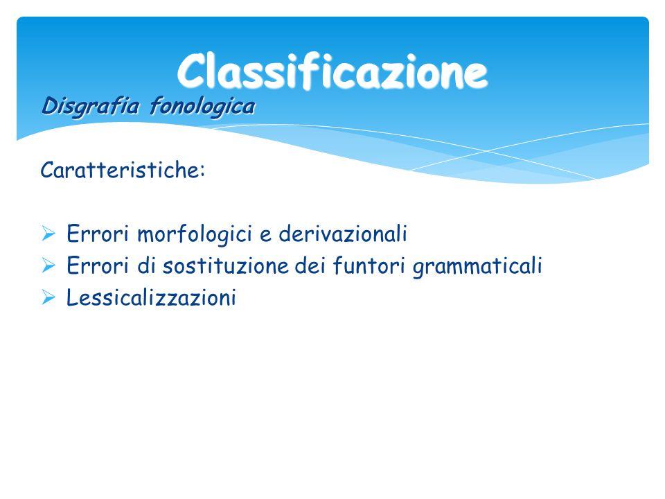 Classificazione Disgrafia fonologica Caratteristiche:
