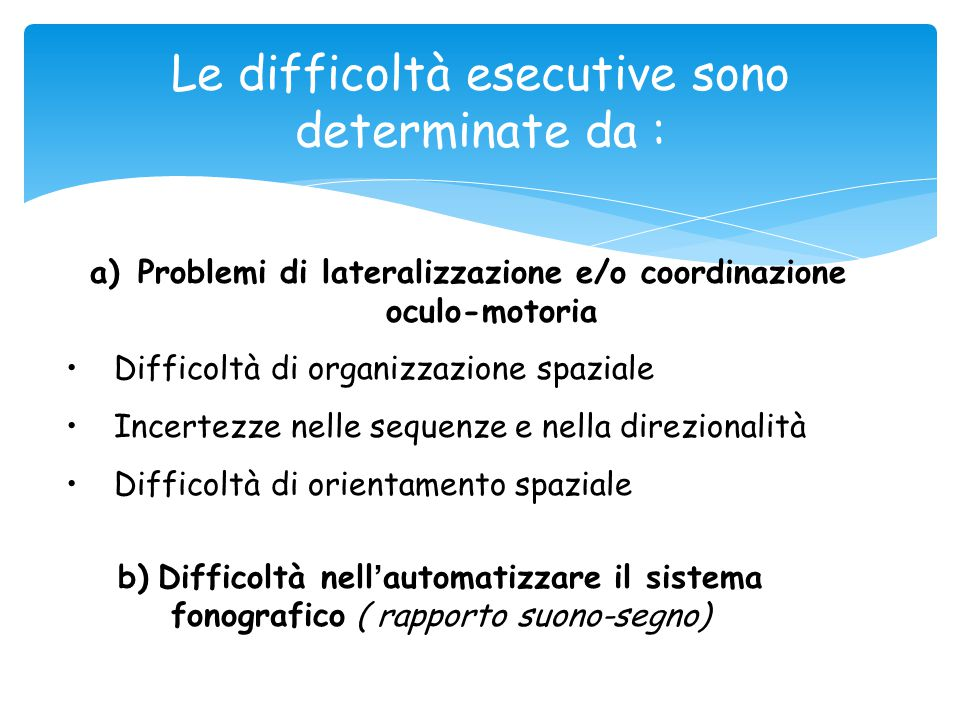 Le difficoltà esecutive sono determinate da :