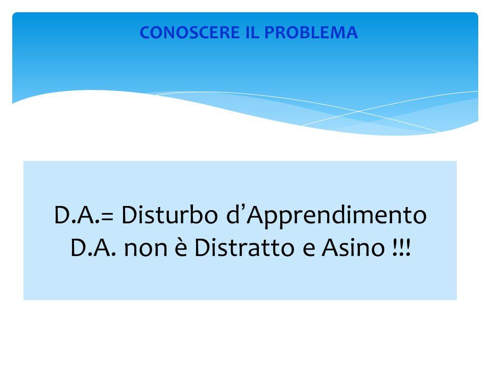 D.A.= Disturbo d'Apprendimento D.A. non è Distratto e Asino !!!