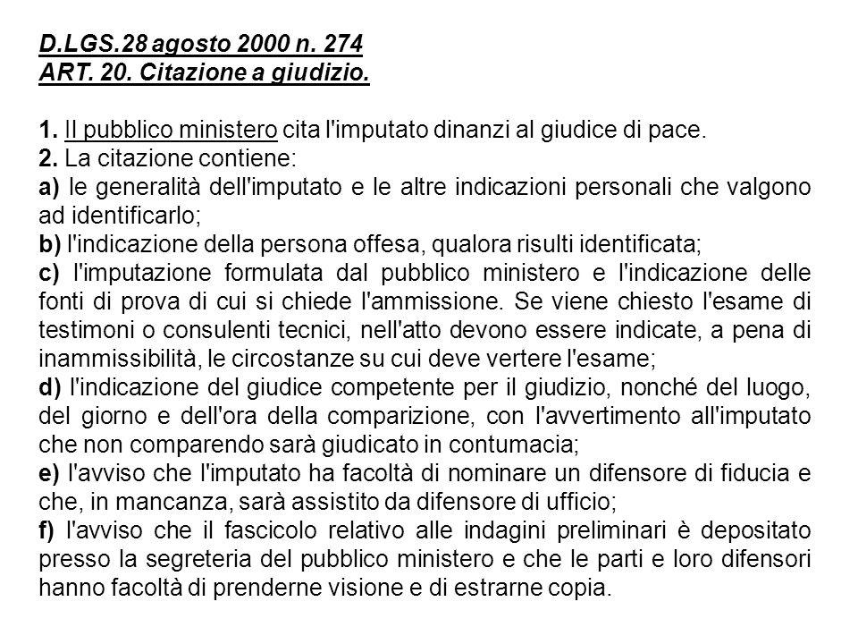 D.LGS.28 agosto 2000 n. 274 ART. 20. Citazione a giudizio. 1. Il pubblico ministero cita l imputato dinanzi al giudice di pace.