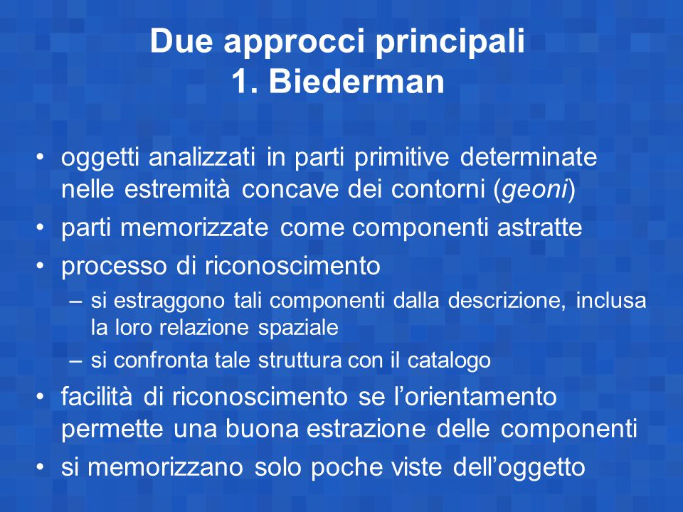 Due approcci principali 1. Biederman