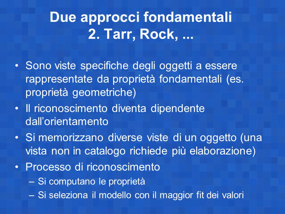 Due approcci fondamentali 2. Tarr, Rock, ...