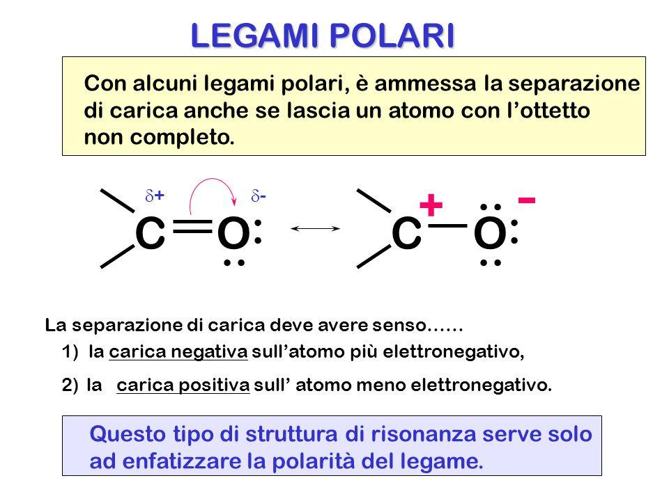 LEGAMI POLARI Con alcuni legami polari, è ammessa la separazione. di carica anche se lascia un atomo con l'ottetto.