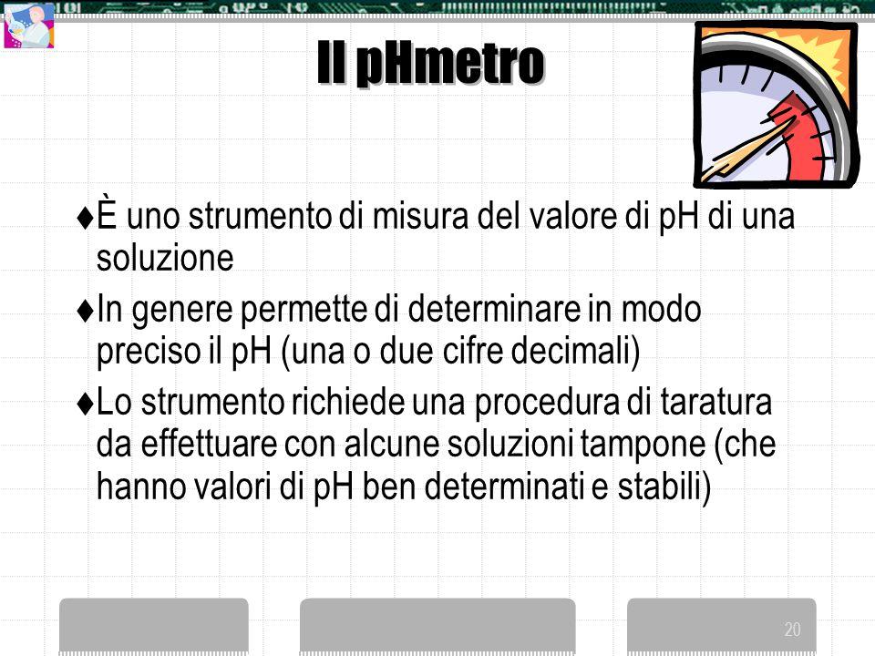 Il pHmetro È uno strumento di misura del valore di pH di una soluzione