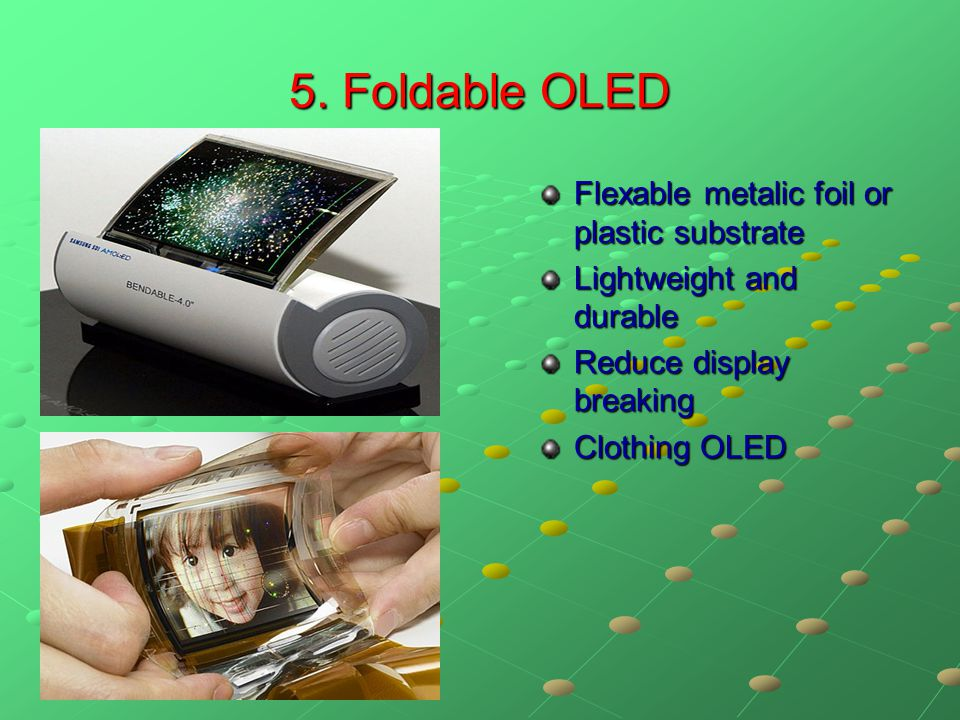 5. Foldable OLED Flexable metalic foil or plastic substrate