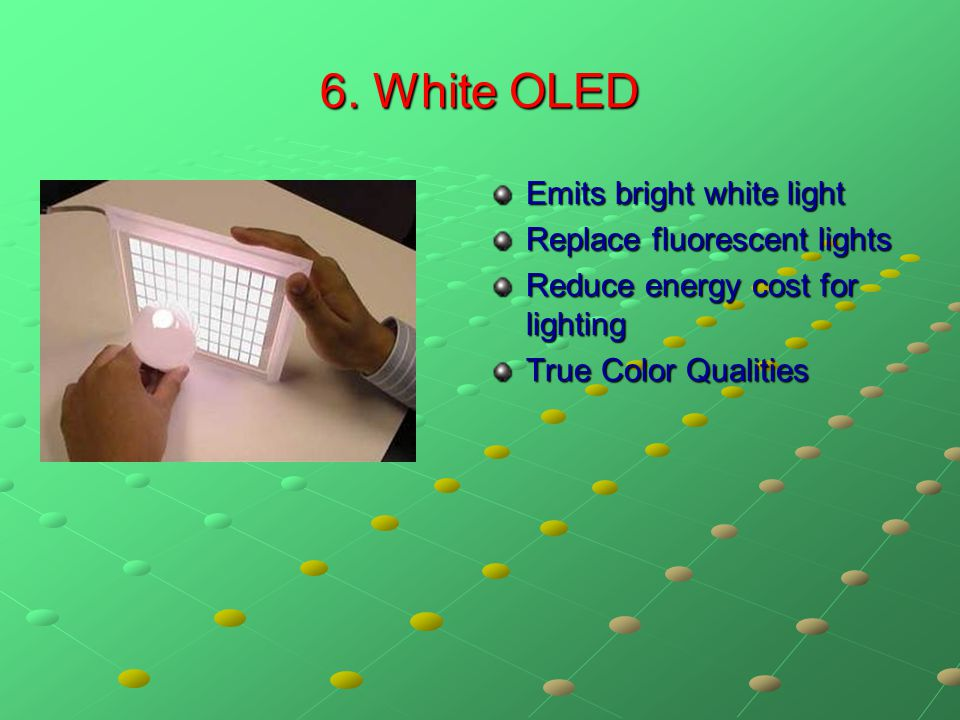 6. White OLED Emits bright white light Replace fluorescent lights