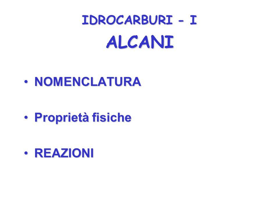 IDROCARBURI - I ALCANI NOMENCLATURA Proprietà fisiche REAZIONI