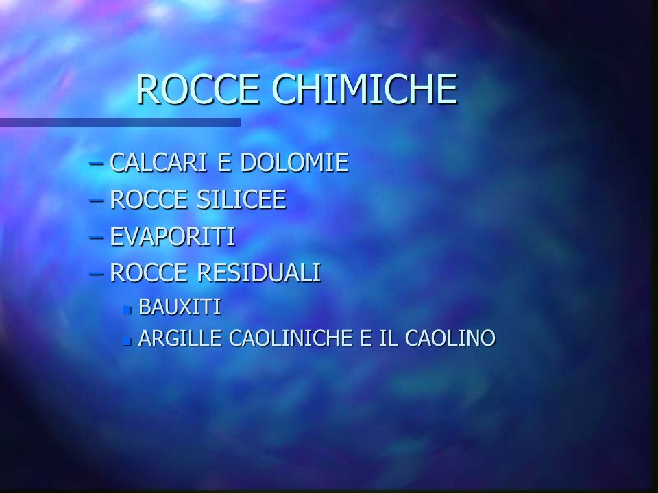 ROCCE CHIMICHE CALCARI E DOLOMIE ROCCE SILICEE EVAPORITI