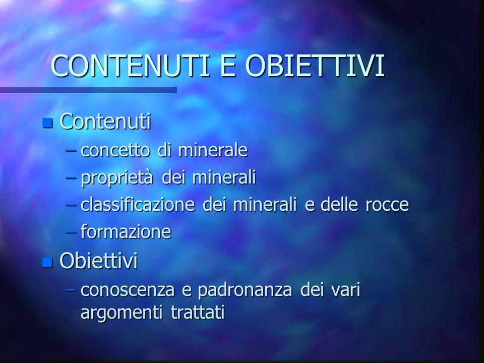 CONTENUTI E OBIETTIVI Contenuti Obiettivi concetto di minerale
