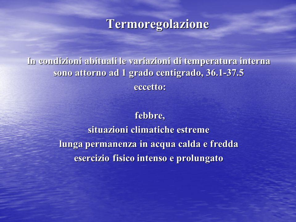 Termoregolazione In condizioni abituali le variazioni di temperatura interna sono attorno ad 1 grado centigrado, 36.1-37.5.