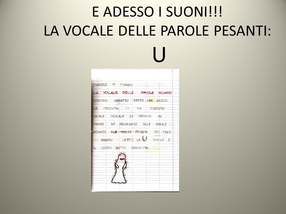E ADESSO I SUONI!!! LA VOCALE DELLE PAROLE PESANTI: U