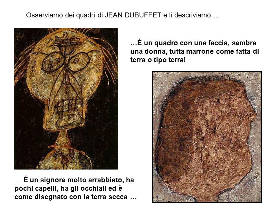 Osserviamo dei quadri di JEAN DUBUFFET e li descriviamo …