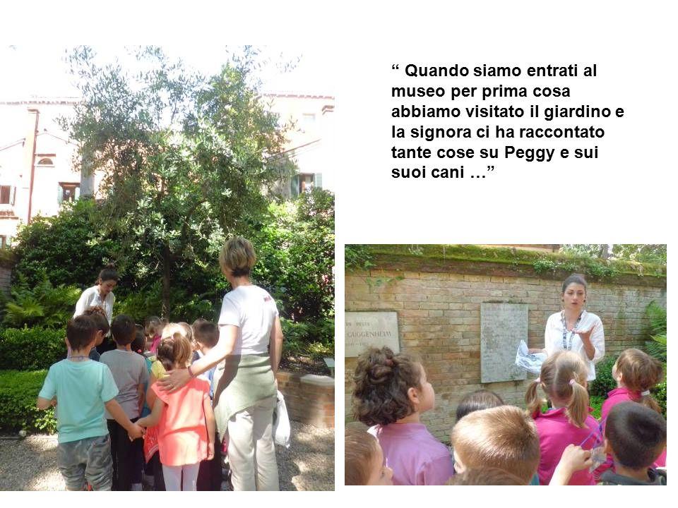 Quando siamo entrati al museo per prima cosa abbiamo visitato il giardino e la signora ci ha raccontato tante cose su Peggy e sui suoi cani …