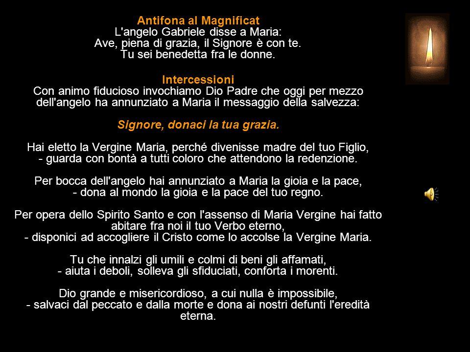 Antifona al Magnificat L angelo Gabriele disse a Maria: Ave, piena di grazia, il Signore è con te. Tu sei benedetta fra le donne.