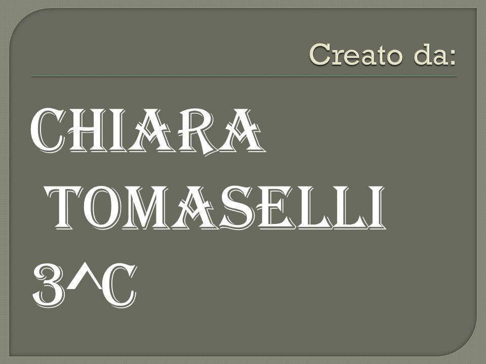 Creato da: chiARA TOMASELLI 3^C