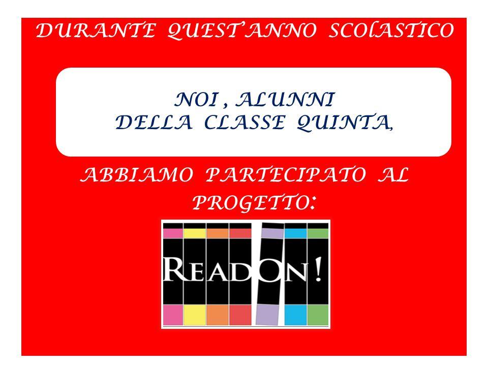 DURANTE QUEST'ANNO SCOlASTICO ABBIAMO PARTECIPATO AL PROGETTO: