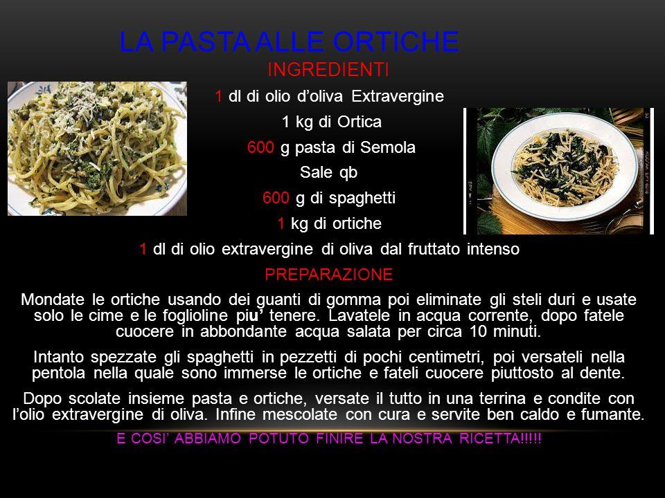La pasta alle ortiche INGREDIENTI 1 dl di olio d'oliva Extravergine