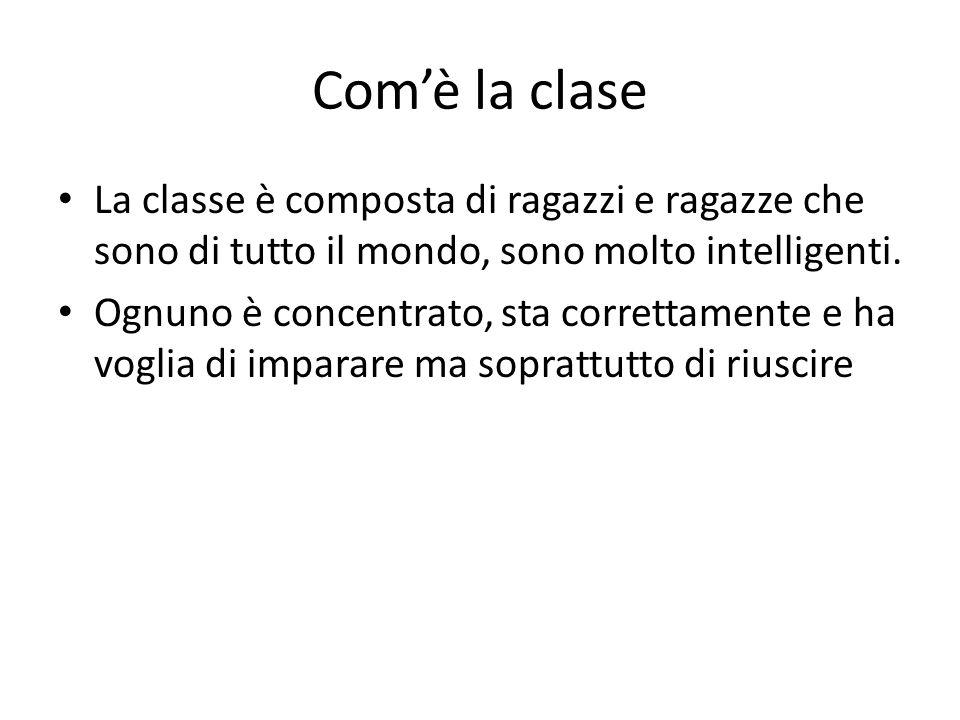 Com'è la clase La classe è composta di ragazzi e ragazze che sono di tutto il mondo, sono molto intelligenti.