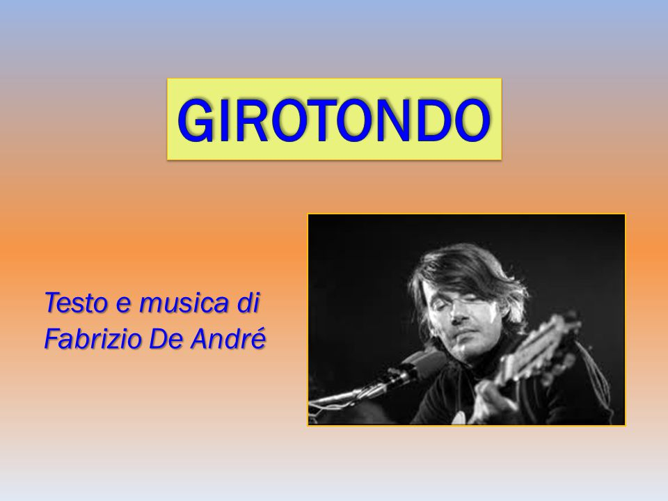 GIROTONDO Testo e musica di Fabrizio De André