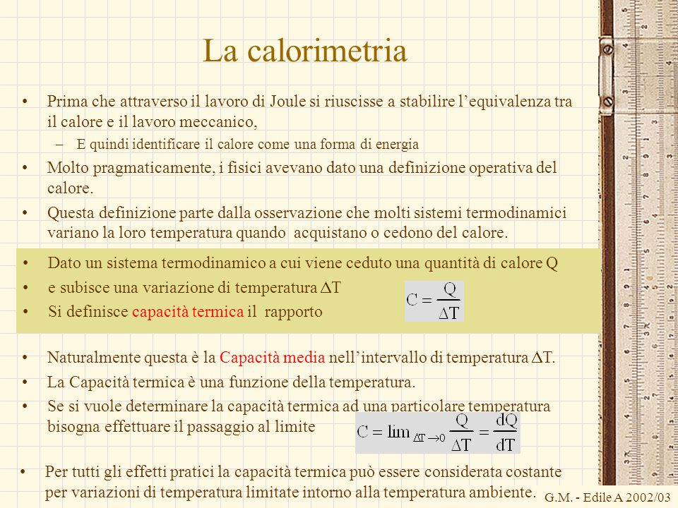 La calorimetria Prima che attraverso il lavoro di Joule si riuscisse a stabilire l'equivalenza tra il calore e il lavoro meccanico,