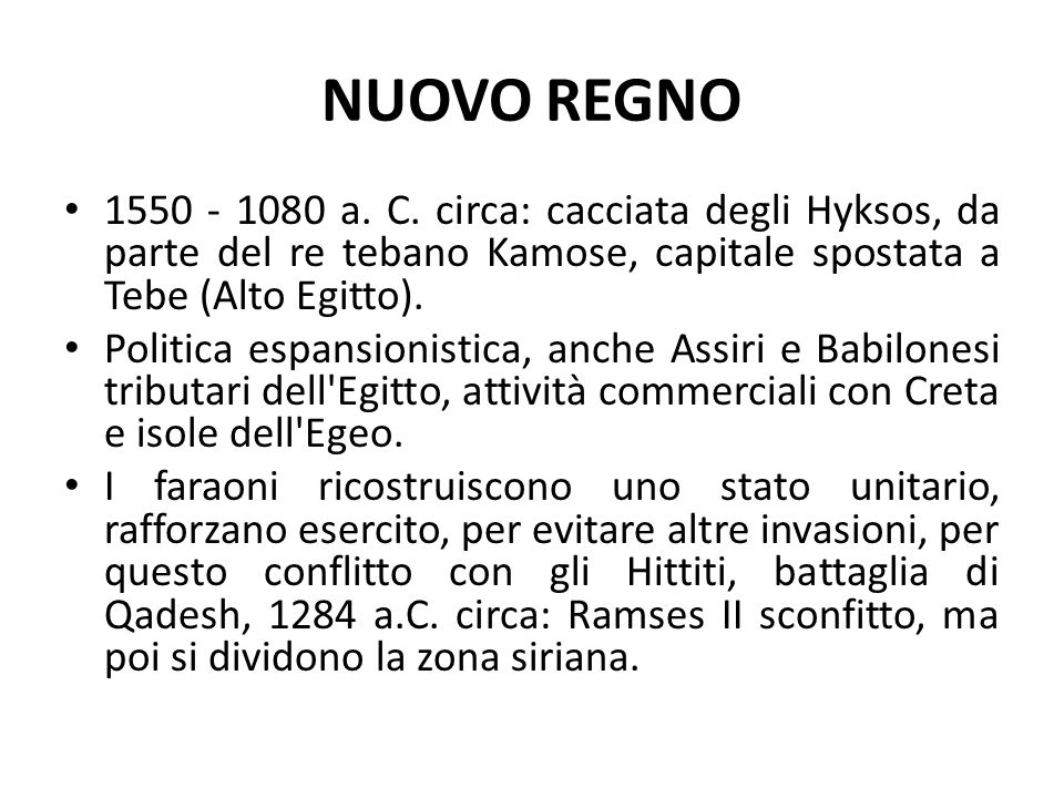 NUOVO REGNO 1550 - 1080 a. C. circa: cacciata degli Hyksos, da parte del re tebano Kamose, capitale spostata a Tebe (Alto Egitto).