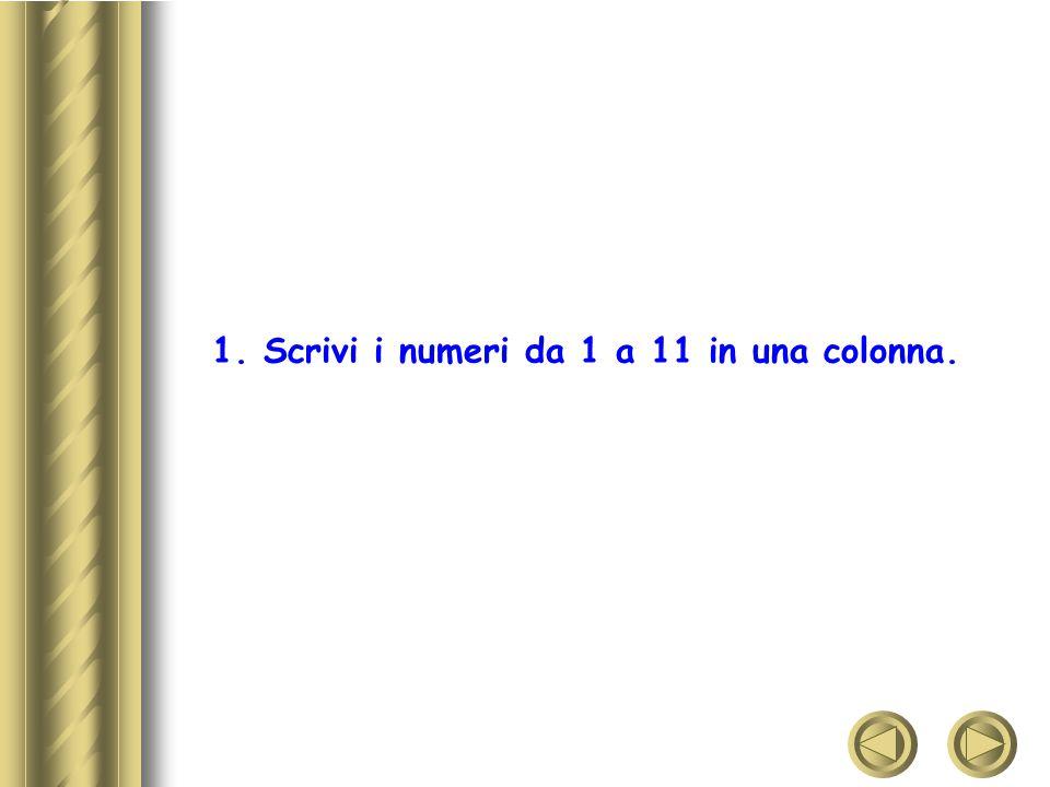 1. Scrivi i numeri da 1 a 11 in una colonna.