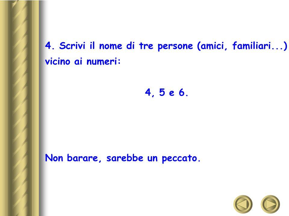 4. Scrivi il nome di tre persone (amici, familiari...)