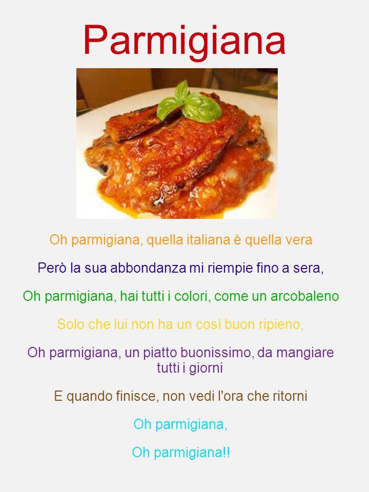 Parmigiana Oh parmigiana, quella italiana è quella vera