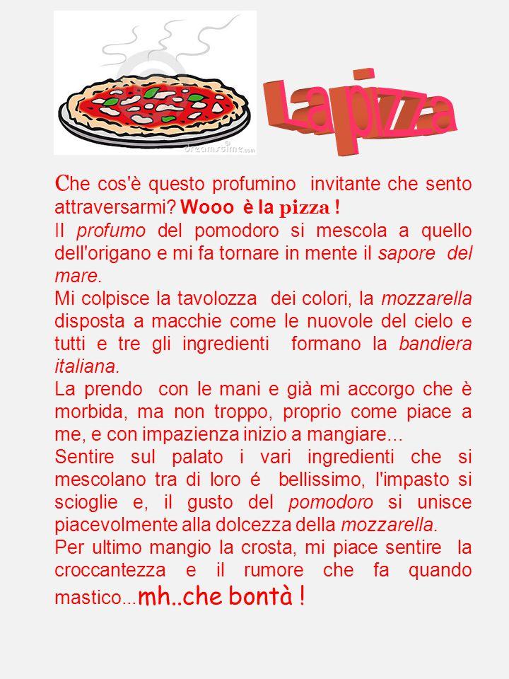 La pizza Che cos è questo profumino invitante che sento attraversarmi Wooo è la pizza !