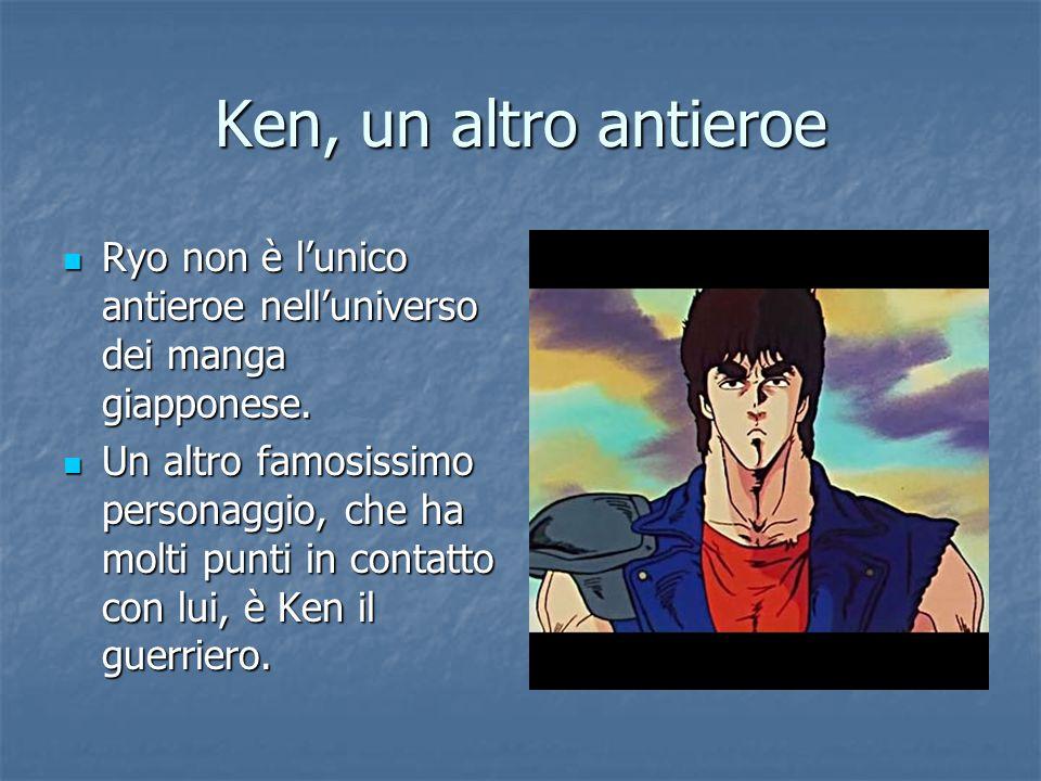Ken, un altro antieroe Ryo non è l'unico antieroe nell'universo dei manga giapponese.