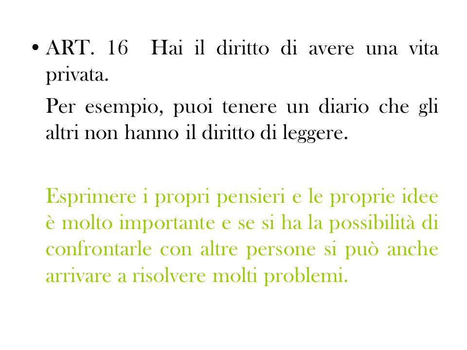 ART. 16 Hai il diritto di avere una vita privata.
