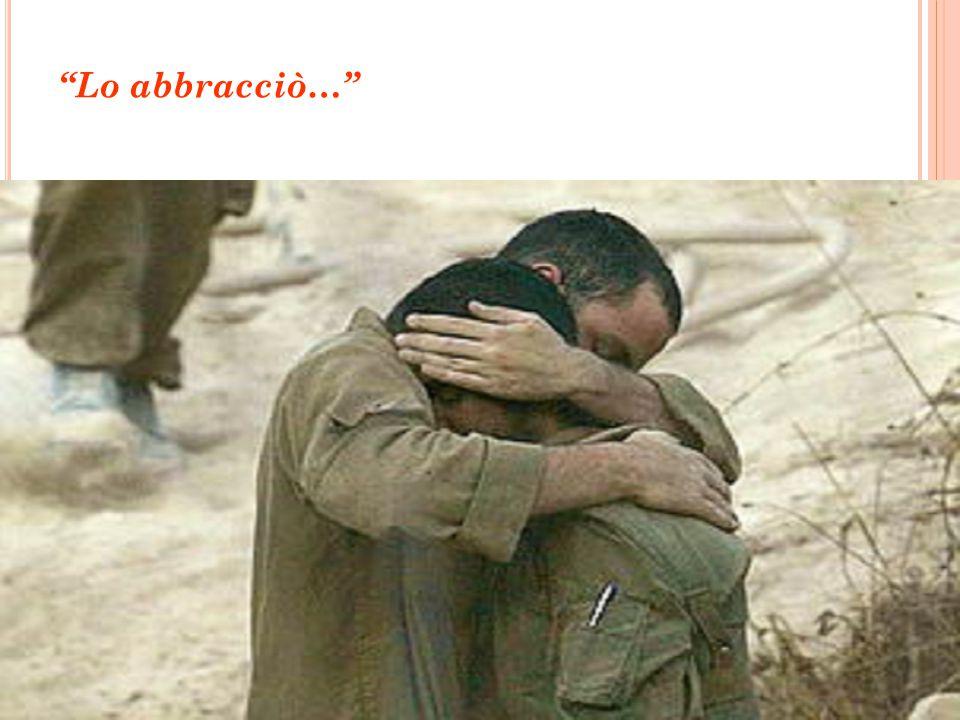 Lo abbracciò…
