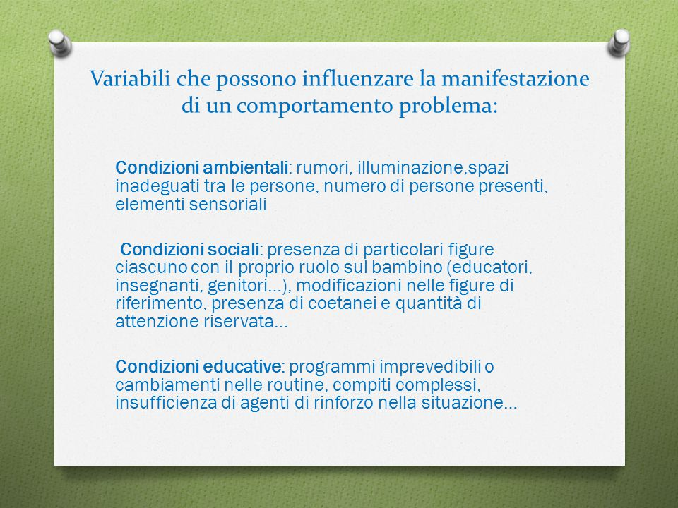 Variabili che possono influenzare la manifestazione di un comportamento problema: