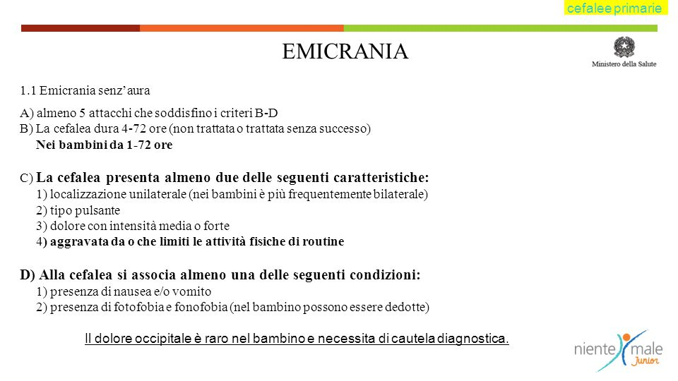 cefalee primarie EMICRANIA. 1.1 Emicrania senz'aura. A) almeno 5 attacchi che soddisfino i criteri B-D.