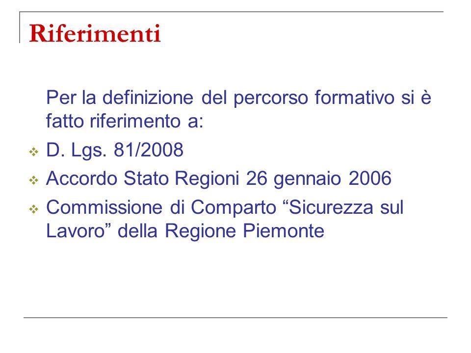 Riferimenti Per la definizione del percorso formativo si è fatto riferimento a: D. Lgs. 81/2008. Accordo Stato Regioni 26 gennaio 2006.