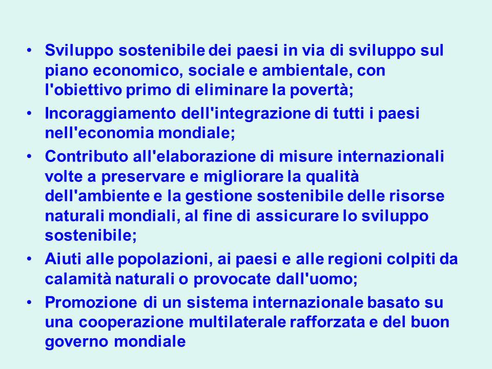 Sviluppo sostenibile dei paesi in via di sviluppo sul piano economico, sociale e ambientale, con l obiettivo primo di eliminare la povertà;