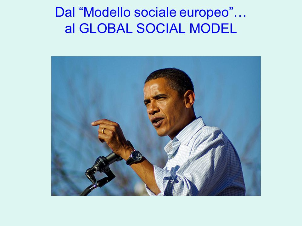 Dal Modello sociale europeo … al GLOBAL SOCIAL MODEL