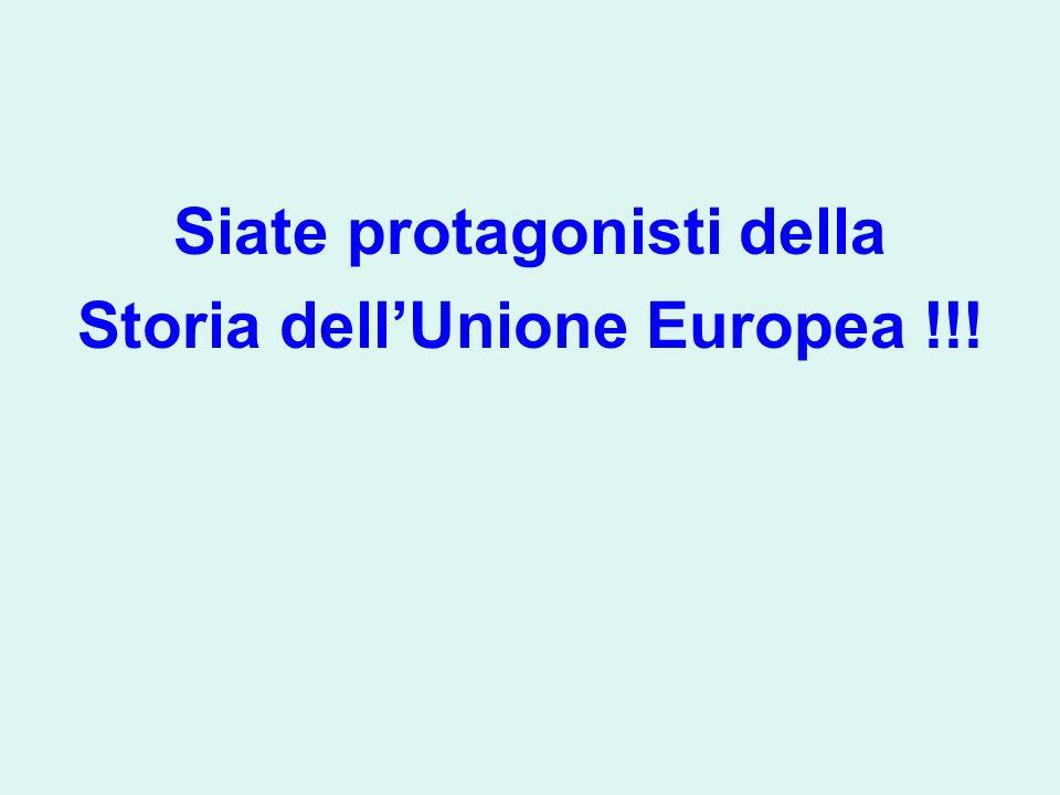 Siate protagonisti della Storia dell'Unione Europea !!!