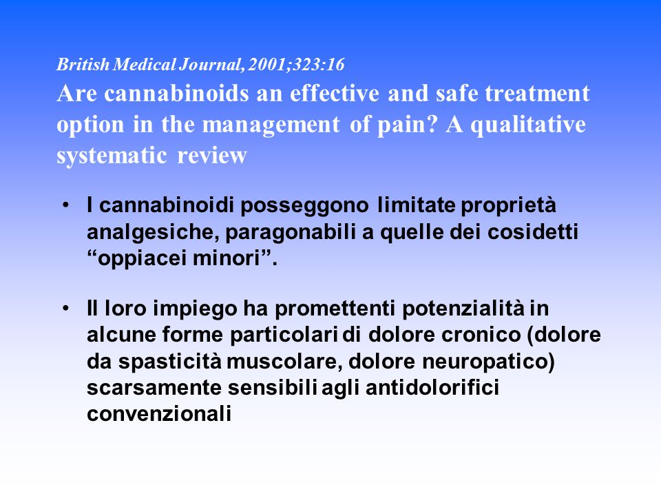 British Medical Journal, 2001;323:16 Are cannabinoids an effective and safe treatment option in the management of pain A qualitative systematic review