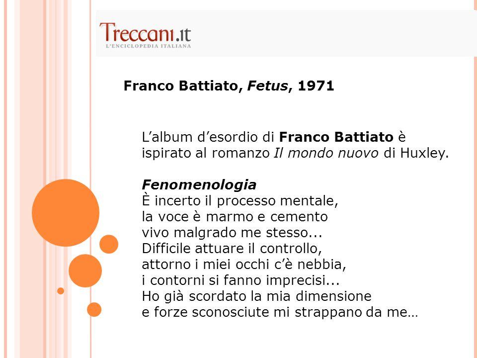 Franco Battiato, Fetus, 1971 L'album d'esordio di Franco Battiato è ispirato al romanzo Il mondo nuovo di Huxley.