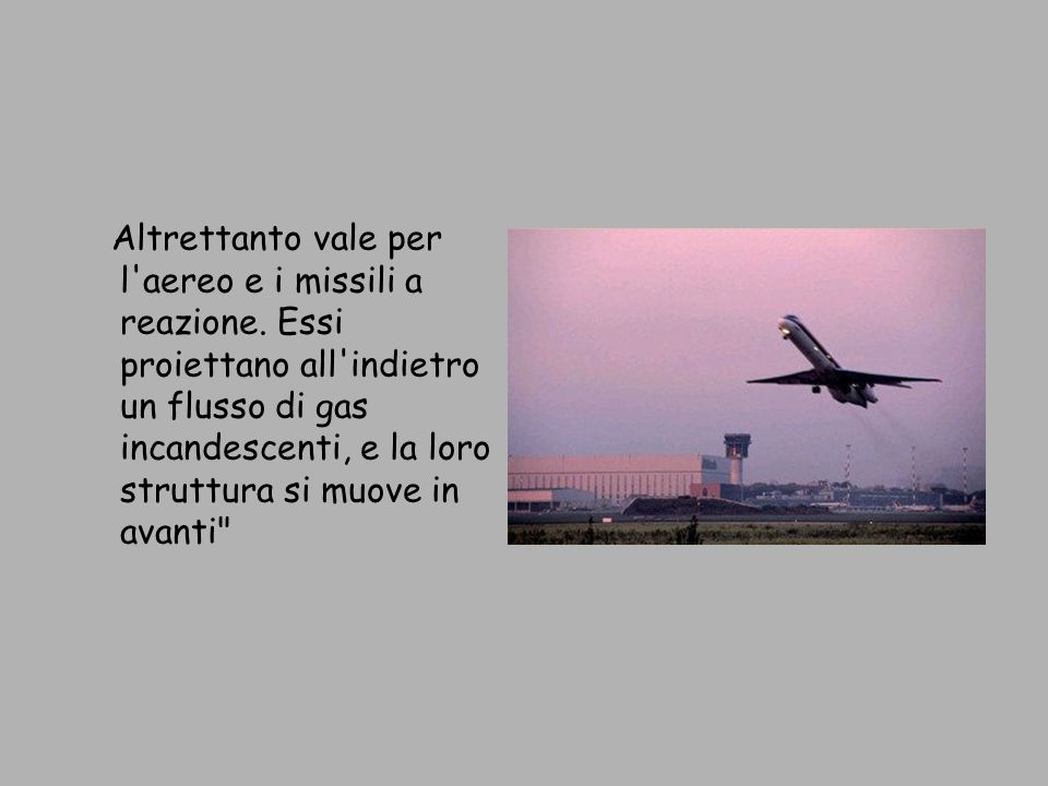Altrettanto vale per l aereo e i missili a reazione