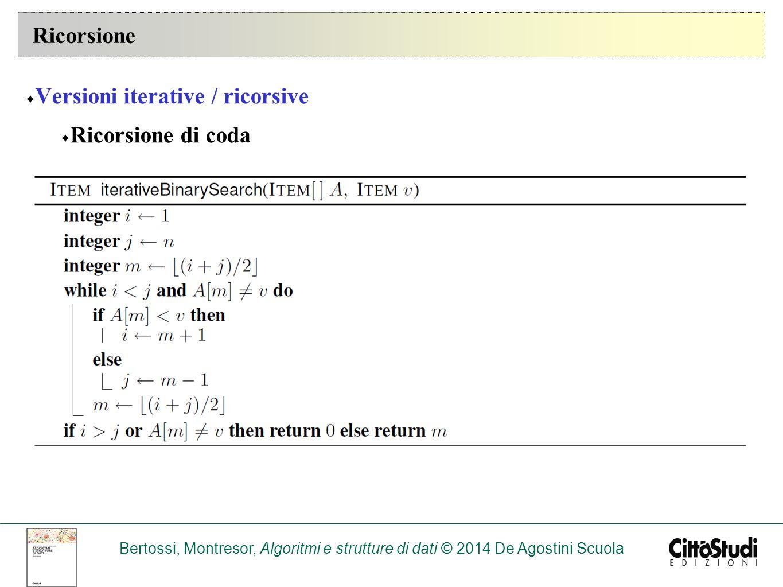 Ricorsione Versioni iterative / ricorsive Ricorsione di coda