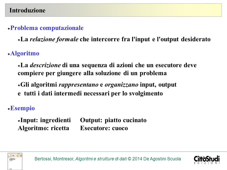 Introduzione Problema computazionale. La relazione formale che intercorre fra l input e l output desiderato.